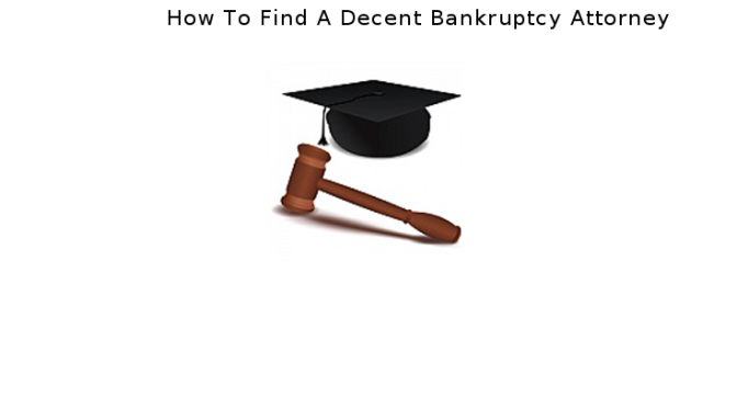 How to find a decent bankruptcy attorney
